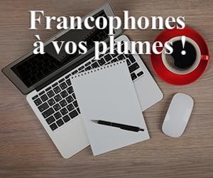 Francophones à vos plumes